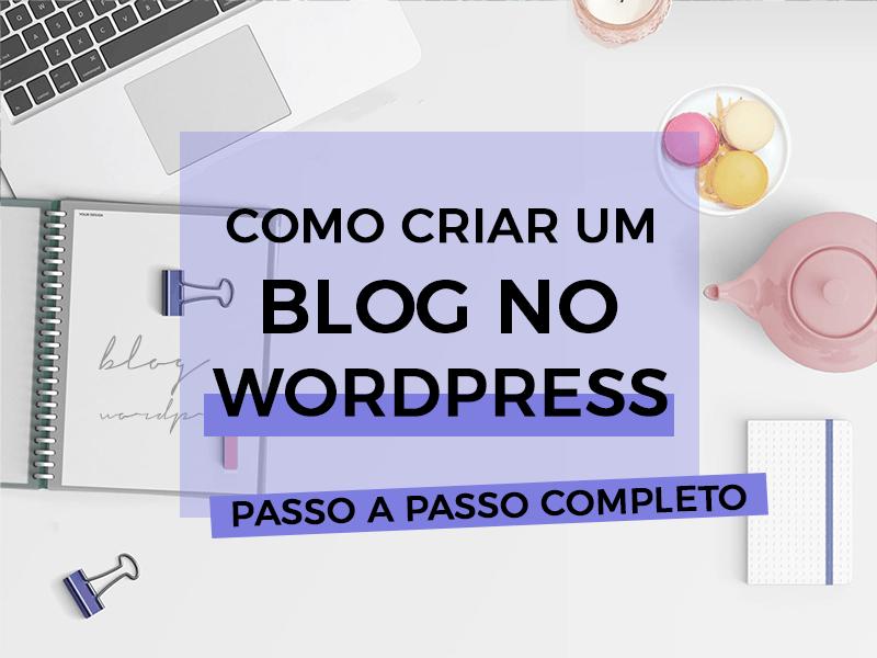 Aprenda como criar um blog no WordPress com esse passo a passo completo!