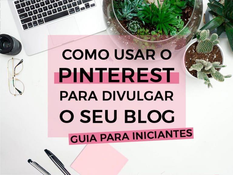 Descubra como usar o Pinterest para divulgar seu blog com esse guia para iniciantes!