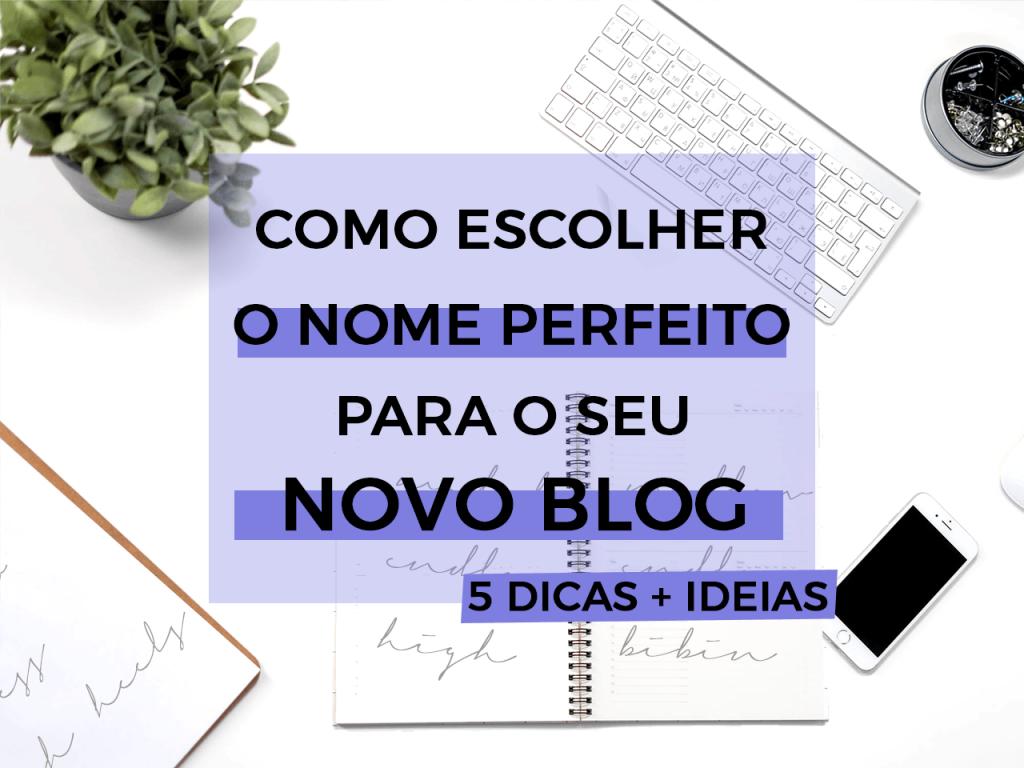 Como escolher o nome de blog perfeito para você! Dicas e ideias para quando falta criatividade!
