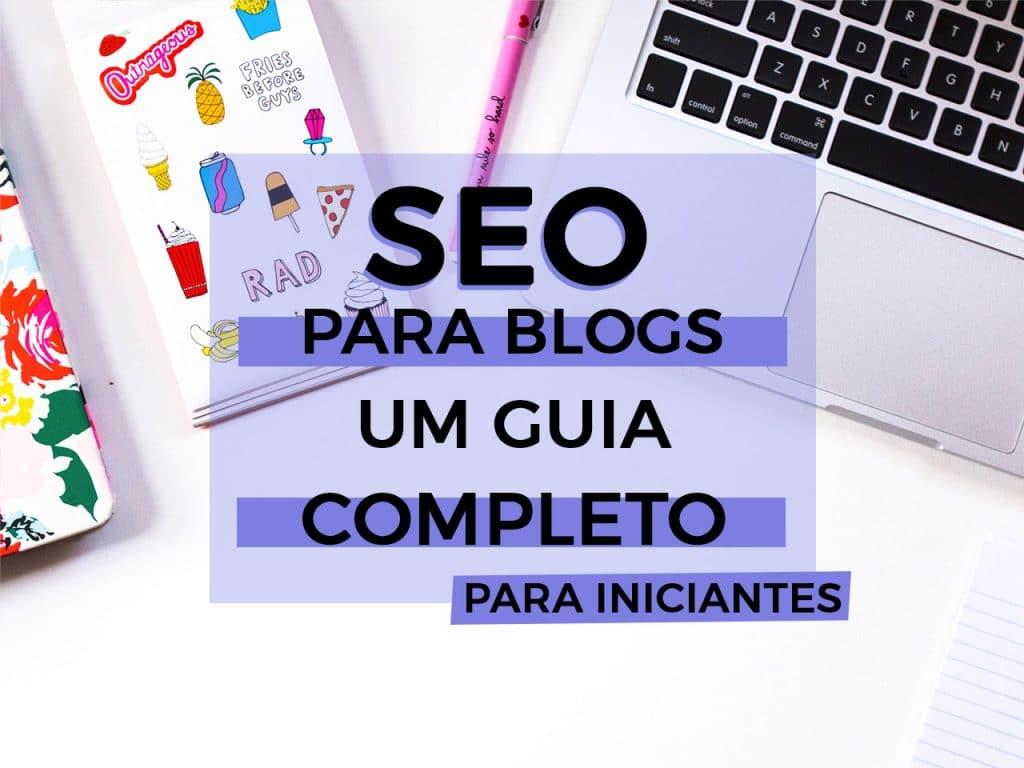 SEO para Blogs – Dicas de otimização para deixar seu blog nas primeiras páginas da busca!