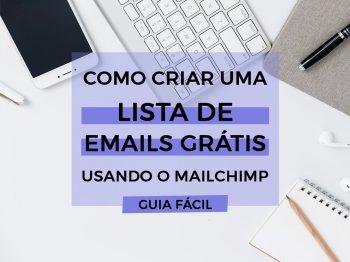 Como criar uma lista de emails grátis usando o MailChimp